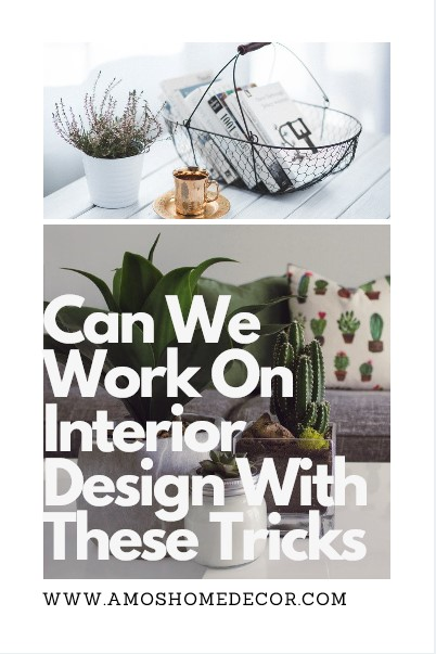 Can We Work On Interior Design With These Tricks