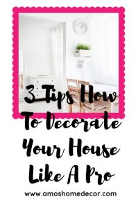 3 Tips How To Decorate Your House Like A Pro