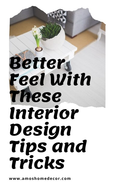 Better Feel With These Interior Design Tips and Tricks