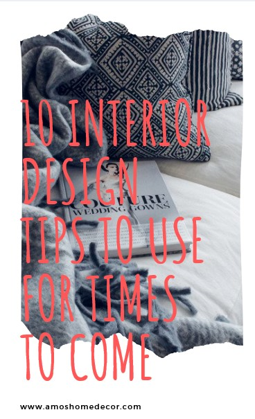 10 Interior Design Tips To Use For Times To Come