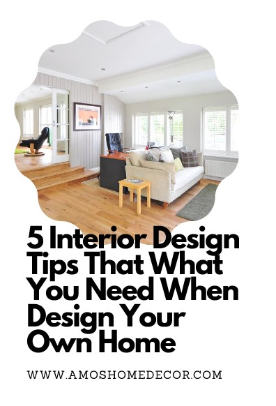 5 Interior Design Tips That What You Need When Design Your Own Home
