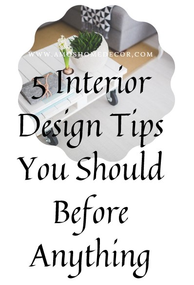 5 Interior Design Tips You Should Before Anything
