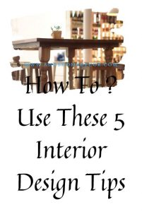 How To ? Use These 5 Interior Design Tips