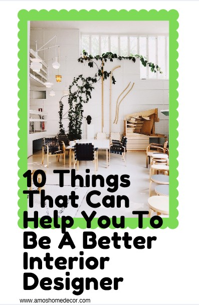 10 Things That Can Help You To Be A Better Interior Designer