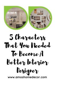 5 Characters That You Needed To Become A Better Interior Designer
