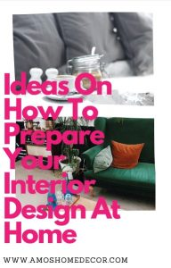 Ideas On How To Perpare Your Interior Design At Home